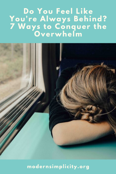 Do You Feel Like You're Always Behind? 7 Ways to Conquer the Overwhelm