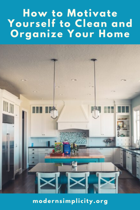 How to Motivate Yourself to Clean and Organize Your Home