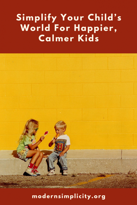 Simplify Your Child's World For Happier, Calmer Kids